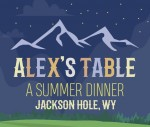 Alex's Table: A Summer Dinner in Jackson Hole 2018